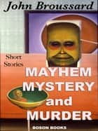 Mayhem, Mystery and Murder ebook by John A.  Broussard