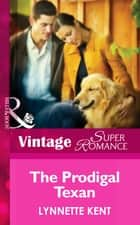 The Prodigal Texan (Mills & Boon Vintage Superromance) ebook by Lynnette Kent