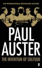 The Invention of Solitude ebook by Paul Auster