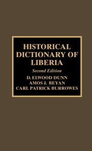 Historical Dictionary of Liberia ebook by Elwood D. Dunn,Amos J. Beyan,Carl Patrick Burrowes