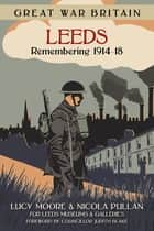 Great War Britain Leeds: Remembering 1914-18 ebook by Lucy Moore, Nicola Pullan