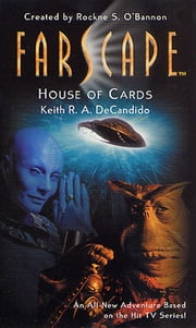 Farscape: House of Cards ebook by Keith R. A. DeCandido, Rockne S. O'Bannon