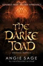 Darke Toad: Septimus Heap novella ebook by Angie Sage