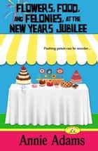 Flowers, Food, and Felonies at the New Year's Jubilee ebook by