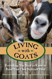 Living with Goats - Everything You Need to Know to Raise Your Own Backyard Herd ebook by Margaret Hathaway