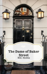 The Dame of Baker Street ebook by M.E. Hobbs,Mark Gatiss,Stephen Moffat