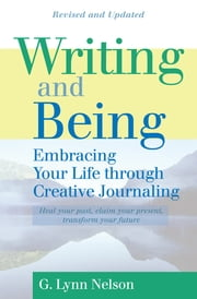 Writing and Being - Embracing Your Life Through Creative Journaling ebook by G. Lynn Nelson