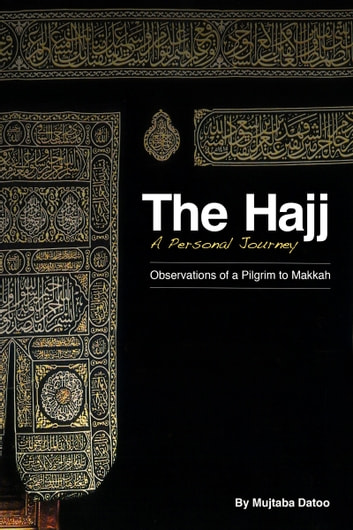The Hajj- A Personal Journey ebook by Mujtaba Datoo