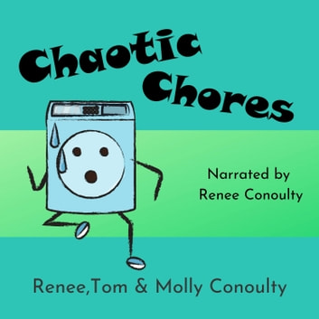 Chaotic Chores - Solo Narration audiobook by Renee Conoulty,Tom Conoulty,Molly Conoulty