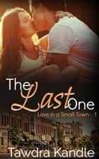 The Last One ebook by Tawdra Kandle