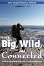 Big, Wild, and Connected - Part 3: From the Adirondack Mountains to the Gaspé Peninsula ebook by John Davis, Wildlands Network