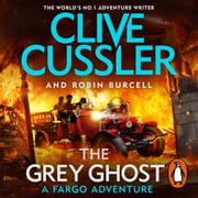 The Grey Ghost - Fargo Adventures #10 audiobook by Clive Cussler, Robin Burcell