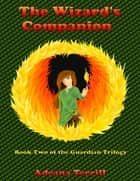 The Wizard's Companion: Book Two of the Guardian Trilogy ebook by Adeana Terrill