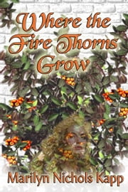 Where The Firethorns Grow ebook by Marilyn Nichols Kapp