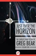 Just Over the Horizon ebook by Greg Bear
