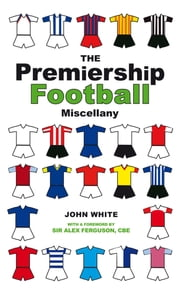 The Premiership Football Miscellany ebook by John White