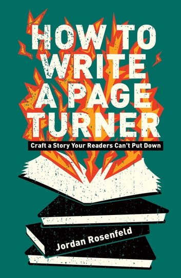 How To Write A Page-Turner - Craft a Story Your Readers Can't Put Down ebook by Jordan Rosenfeld