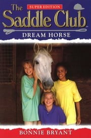 Saddle Club Super: Dream Horse ebook by Bonnie Bryant