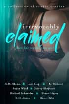 Irrevocably Claimed - How far would you go? ebook by Angela M. Shrum, Lori King, Susan Ward