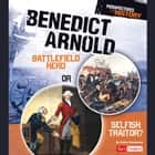 Benedict Arnold - Battlefield Hero or Selfish Traitor? audiobook by Jessica Gunderson
