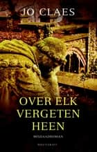 Over elk vergeten heen ebook by Jo Claes