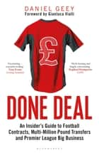 Done Deal - An Insider's Guide to Football Contracts, Multi-Million Pound Transfers and Premier League Big Business ebook by Daniel Geey