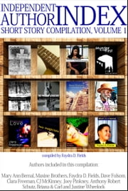 Independent Author Index Short Story Compilation, Volume 1 ebook by Faydra D. Fields