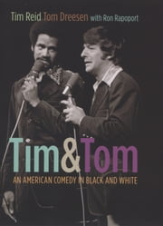 Tim and Tom - An American Comedy in Black and White ebook by Tim Reid,Tom Dreesen,Ron Rapoport