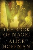 The Book of Magic - A Novel ebook by Alice Hoffman