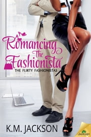 Romancing the Fashionista ebook by K.M. Jackson