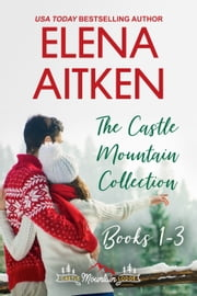 The Castle Mountain Lodge Collection: Books 1-3 ebook by Elena Aitken
