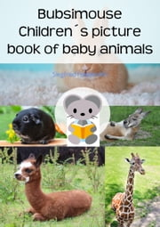 Bubsimouse Children's picture book of baby animals - A free children's book about cute cats, dogs and other animals ebook by Siegfried Freudenfels