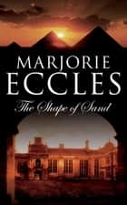 The Shape of Sand ebook by Marjorie Eccles