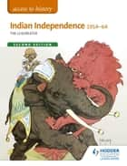Access to History: Indian independence 1914-64 Second Edition ebook by Tim Leadbeater