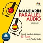 Mandarín Parallel Audio – Aprende mandarín rápido con 501 frases usando Parallel Audio - Volumen 1 audiobook by