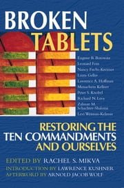 Broken Tablets - Restoring the Ten Commandments and Ourselves ebook by Rachel S. Mikvah,Rabbi Lawrence Kushner,Rabbi Arnold Jacob Wolf,Rabbi Eugene B. Borowitz
