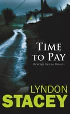 Time to Pay - Another Sensational thriller from the critically acclaimed author of Cut Throat and Time to Pay ekitaplar by Lyndon Stacey