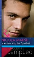 Interview with the Daredevil (Mills & Boon Modern Heat) ebook by Nicola Marsh