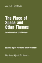 The Place of Space and Other Themes - Variations on Kant's First Critique ebook by Jan J.T. Srzednicki