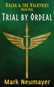 Trial by Ordeal: Valda & the Valkyries Book One ebook by Mark Neumayer