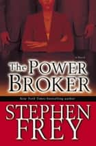 The Power Broker ebook by Stephen Frey