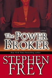 The Power Broker - A Novel ebook by Stephen Frey