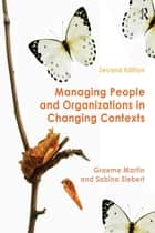 Managing People and Organizations in Changing Contexts ebook by Graeme Martin,Sabina Siebert