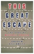 This Great Escape ebook by Andrew Steinmetz