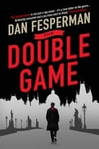 The Double Game ebook by Dan Fesperman