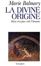 La divine origine ebook by Marie Balmary