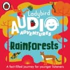 Rainforests - Ladybird Audio Adventures audiobook by Ladybird