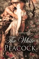 The White Peacock ebook by D. Lawrence