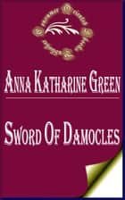 Sword of Damocles (Annotated) ebook by Anna Katharine Green