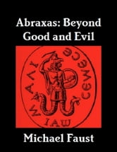 Abraxas: Beyond Good And Evil ebook by Michael Faust